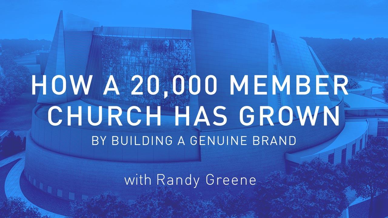 How a 20,000 Member Church Has Grown By Building a Genuine Brand with Randy Greene (CBG024)
