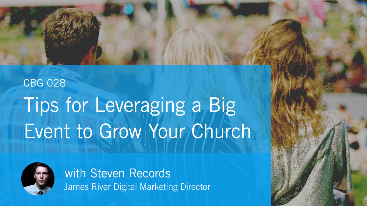Tips for Leveraging a Big Event to Grow Your Church with Steven Records (CBG028)