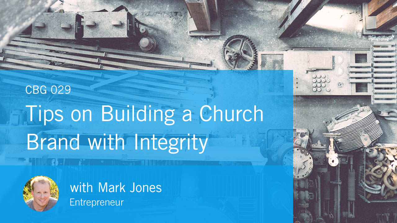 Tips on Building a Church Brand with Integrity with Mark Jones (CBG029)