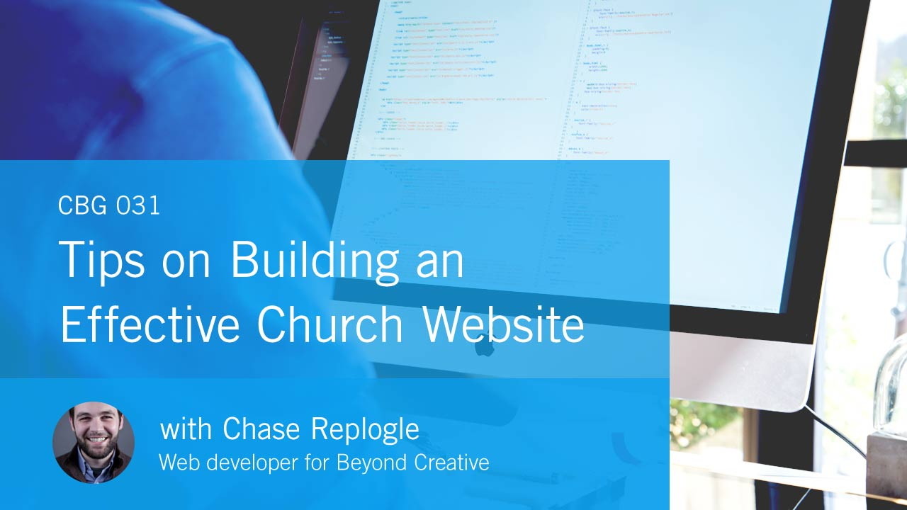 Tips on Building an Effective Church Website with Chase Replogle (CBG031)