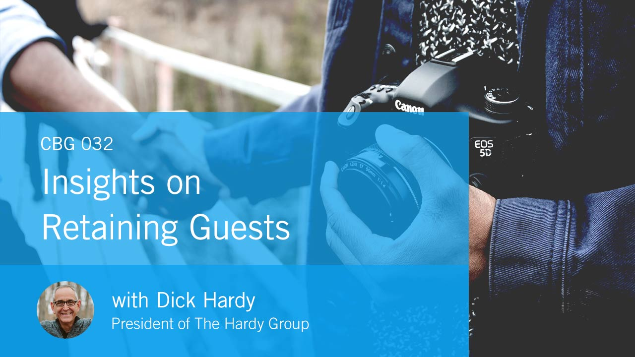 Insights on Retaining Guests with Dick Hardy (CBG032)