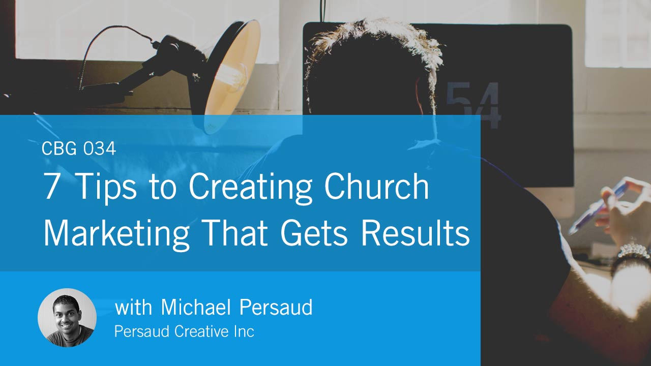 7 Tips to Creating Church Marketing That Gets Results (CBG034)
