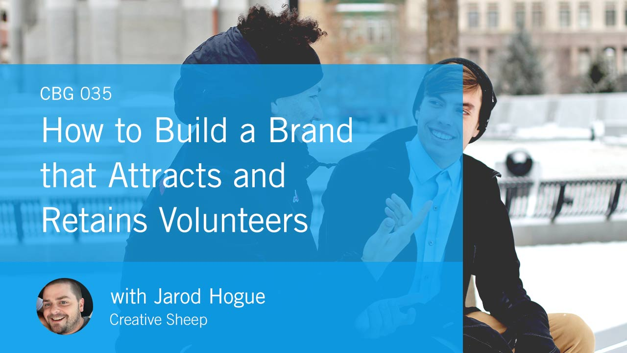How to Build a Brand that Attracts and Retains Volunteers (CBG035)