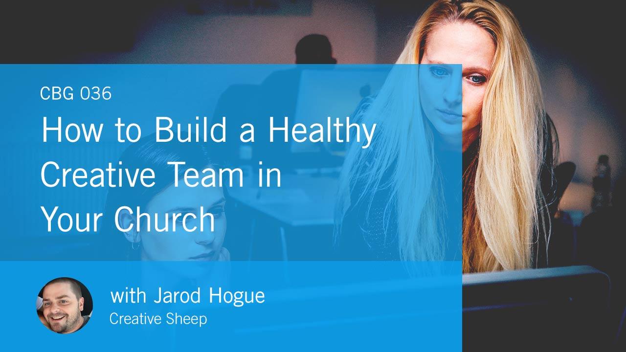 How to Build a Healthy Creative Team in Your Church (CBG036)