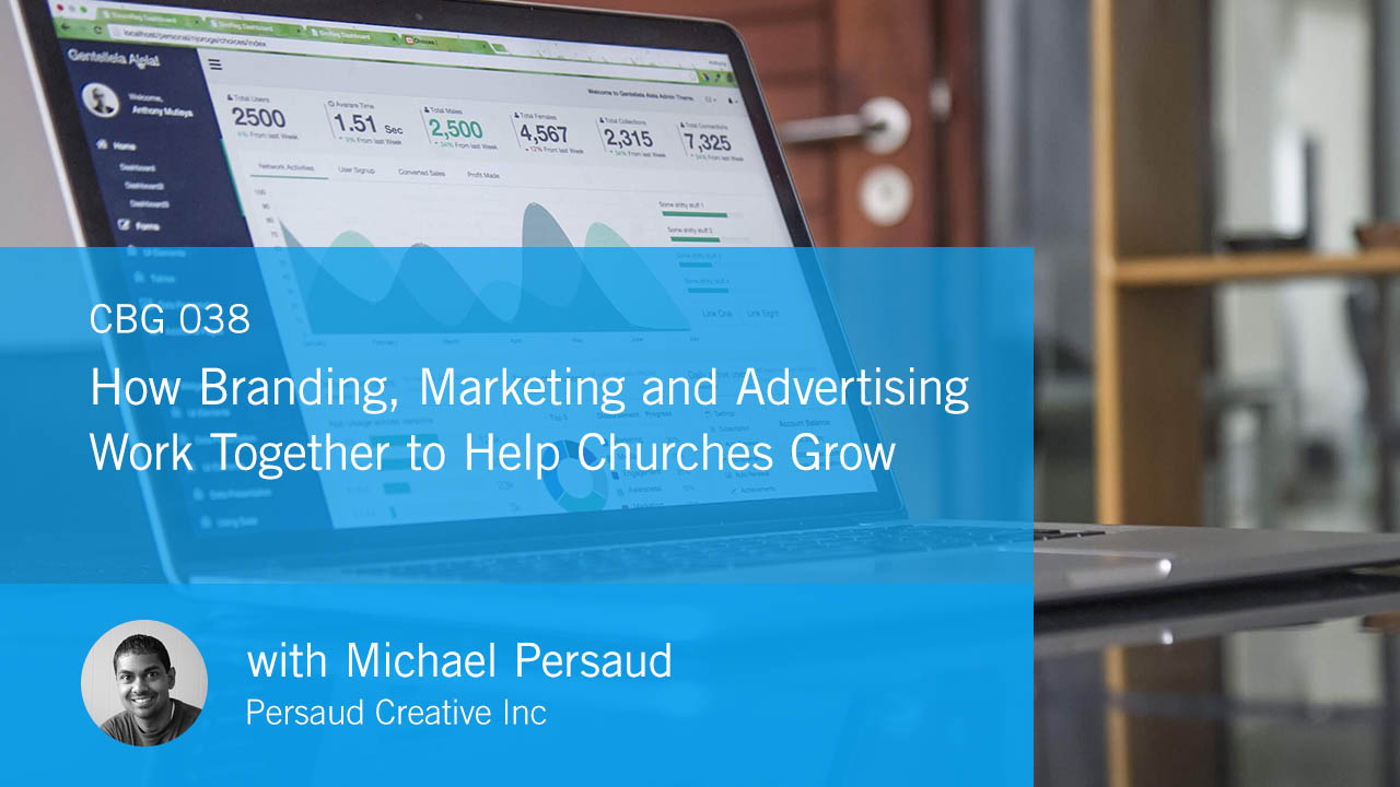 How Branding, Marketing and Advertising Work Together to Help Churches Grow (CBG038)