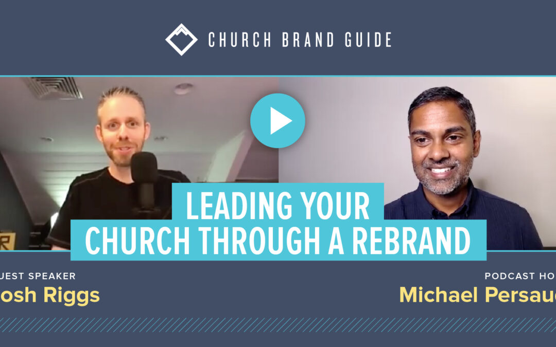 Leading your church through a rebrand with special guest Joshua Riggs